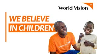 We Believe in Children | World Vision