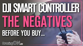 DJI Smart Controller - The Negatives/Issues/Problems (Buyers Guide)