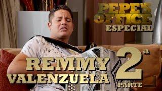 REMMY VALENZUELA PARTE 2 - Especial Pepe's Office