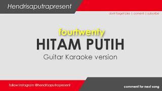 Fourtwenty - Hitam Putih Karaoke Version HQ + Lirik | Guitar version
