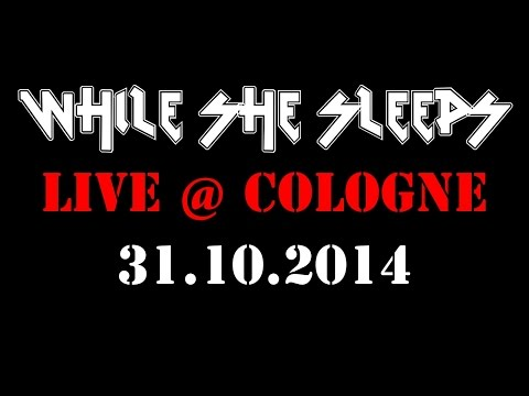 WHILE SHE SLEEPS - Live in Cologne (Full Concert)