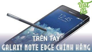 [Review dạo] Trên tay Galaxy Note Edge chính hãng sắp bán ra giới hạn 1000 máy