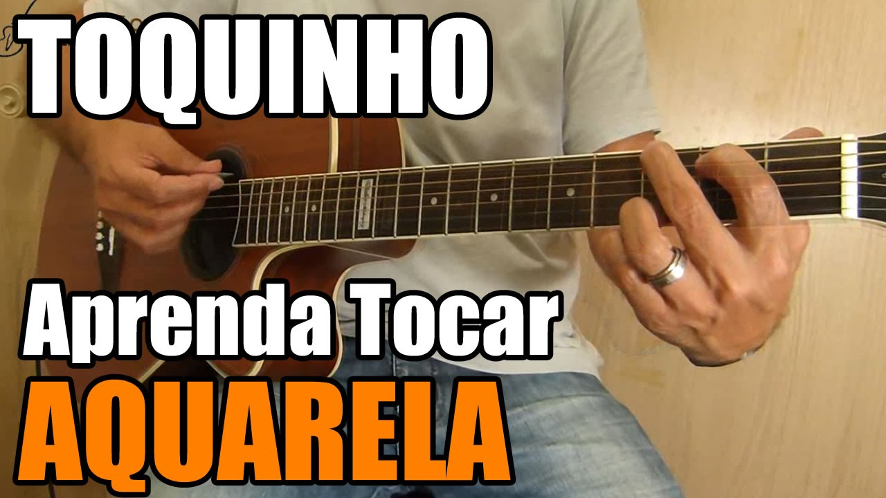 Aquarela Toquinho Aprenda Tocar Aula De Violao Iniciante