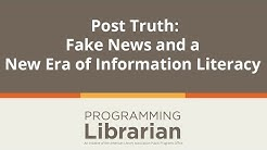 Post Truth: Fake News and a New Era of Information Literacy