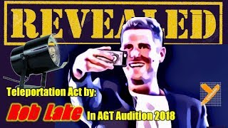 Revealed:  Rob Lake (Teleportation) in AGT Audition 2018