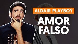 Baixar AMOR FALSO - Aldair Playboy (aula de violão simplificada)