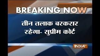 Supreme Court upholds Triple Talaq practice, asks Union government to bring legislation