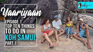 Yaariyaan Episode 1: ArmChair Travel To Koh Samui | Curly Tales