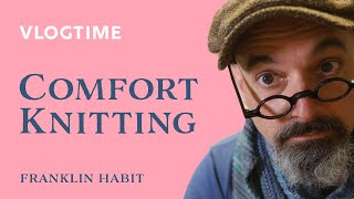 Vlogtime: Comfort Knitting in Uncomfortable Times
