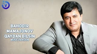 Bahodir Mamajonov - Qaydan bilsin (new version 2018)