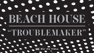 Beach House - Troublemaker