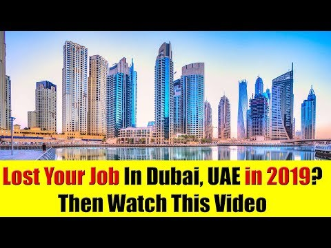 Lost Your Job In Dubai, UAE in 2019? Watch This