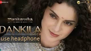 3D Audio | Dankila | Manikarnika | Kangana Ranaut | Prajakta Shukre, Shrinidhi Ghatate, Siddharth M