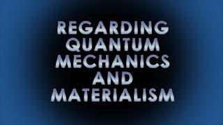 Regarding Quantum Mechanics and Materialism