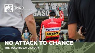 No Attack, No Chance: The Takuma Sato Story