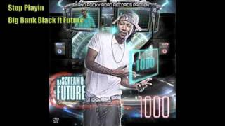 Big Bank Black ft Future - Stop Playin