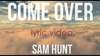 Come Over - Sam Hunt | Lyrics | HD