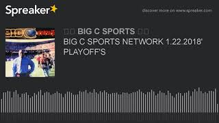 BIG C SPORTS NETWORK 1.22.2018' PLAYOFF'S