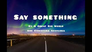 Say Something by A Great Big World & Christina Aguilera