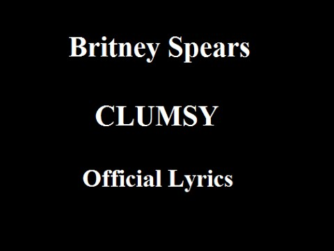 Britney Spears - Clumsy (Official Lyrics)