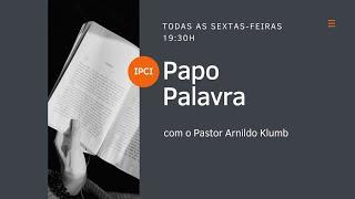 IP Central de Itapeva - Papo Palavra com Rev. Arnildo Klumb 04/09/2020