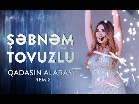 Sebnem Tovuzlu - Qadasin alaram (remix version)