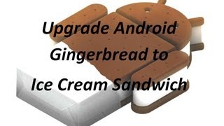 Upgrade Android from 2.3.6 to 4.0.3 (Gingerbread to Ice Cream Sandwich) Samsung Galaxy S