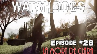 [Gameplay -Fr] Watch Dogs - Ep #28 : La mort de Clara !