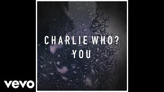 Charlie Who? - You (Audio)