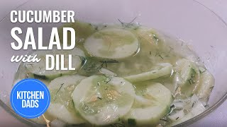 How To Make A Cucumber Salad | Cucumber Vinegar Dill Salad Recipe | Kitchen Dads Cooking