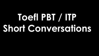 Toefl ITP / PBT Listening Short Conversations 4