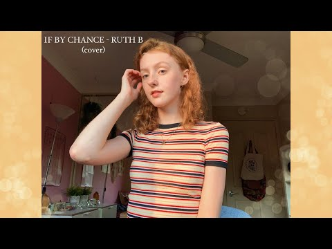 If By Chance - Ruth B (cover)