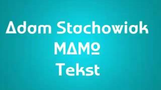 Adam Stachowiak - Mamo • Tekst