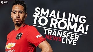 Chris Smalling To Join Roma! | Man United Transfer News