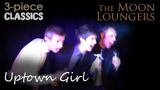 Uptown Girl by Billy Joel | Cover Version by the Moon Loungers 3 Piece Band