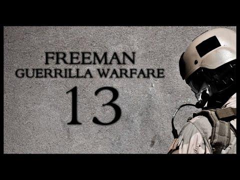 Freeman Guerrilla Warfare Gameplay Part 13 (UNLUCKY NUMBER 13)