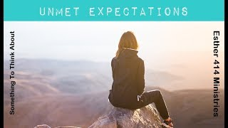 UnMet Expectations. Something to Think About!