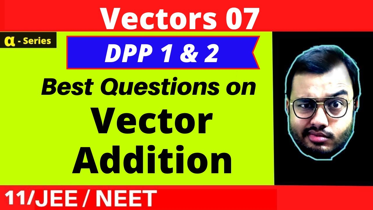 Vectors 07 || DPP -1 and DPP - 2 Solving || Best Questions on Vector Addition || JEE/NEET