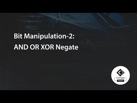 Bit Manipulation-2:  AND OR XOR Negate