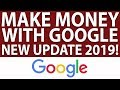 HOW TO MAKE MONEY ONLINE FROM GOOGLE 2019 UPDATE (NEVER SEEN BEFORE!)