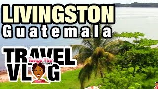 LIVINGSTON Guatemala, #TravelVlog @TonyaTko on Garifuna Coast Where Black People Live
