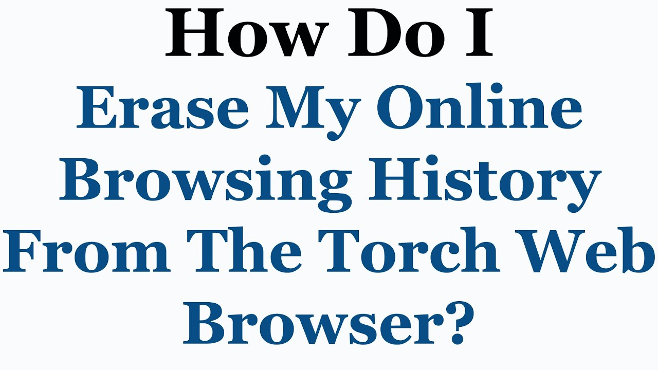 Torch Browser Tutorial - How To Delete Your Online Browsing History