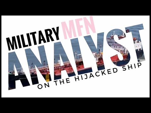 MILITARY ANALYST EXPLAINS ALL PT 1. | HIJACKED SHIP