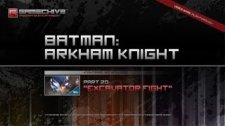 Batman: Arkham Knight (PS4) Gamechive (City of Fear, Pt 20: Excavator Fight) [NS+]