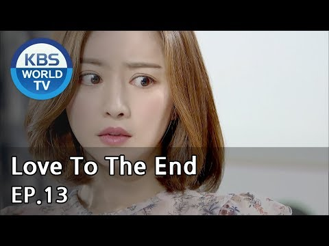 Love To The End | 끝까지 사랑 EP.13 [SUB: ENG, CHN/2018.08.14]