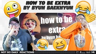 NSD REACT | EXO 'how to be extra by byun baekhyun'