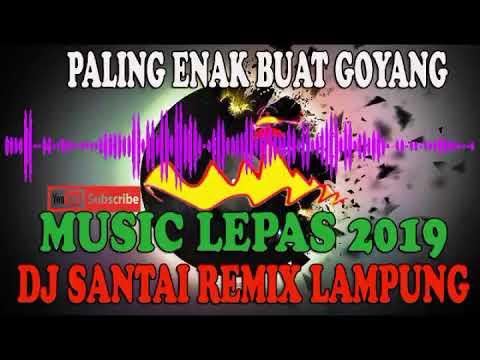 DJ SANTAI REMIX LAMPUNG PALING ENAK BUAT GOYANG 2019