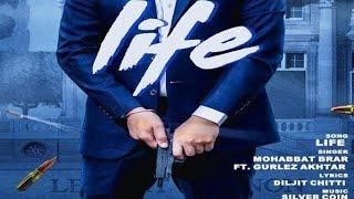Life | Full Song | Mohabbat Brar ft. Gurlez Akhtar | New Punjabi Songs 2019