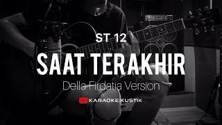 ST 12 - Saat Terakhir (Akustik Karaoke) Della Firdatia Version