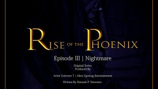 *Series* | Rise of the Phoenix | Episode Three | Nightmare